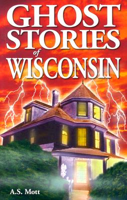 Ghost Stories of Wisconsin By Mott, A. S.